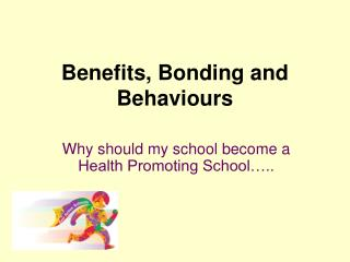 Benefits, Bonding and Behaviours