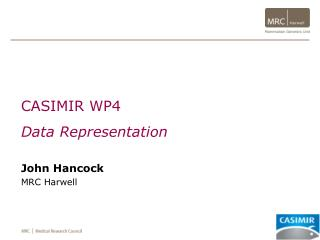 CASIMIR WP4 Data Representation John Hancock MRC Harwell