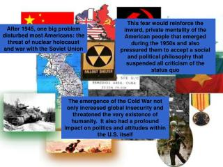 After 1945, one big problem disturbed most Americans: the threat of nuclear holocaust and war with the Soviet Union