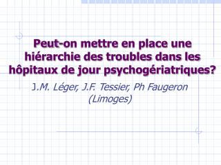 Peut-on mettre en place une hi�rarchie des troubles dans les h�pitaux de jour psychog�riatriques?
