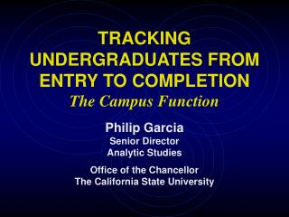 TRACKING UNDERGRADUATES FROM ENTRY TO COMPLETION The Campus Function