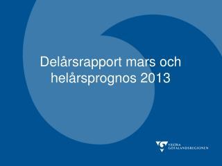 Delårsrapport mars och helårsprognos 2013