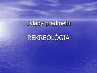 Sylaby predmetu  REKREOLÓGIA