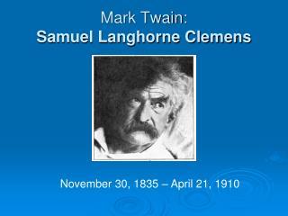 Mark Twain:  Samuel Langhorne Clemens