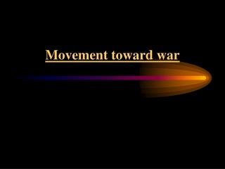 Movement toward war