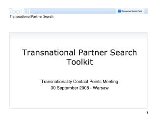 Transnational Partner Search Toolkit Transnationality Contact Points Meeting 30 September 2008 - Warsaw