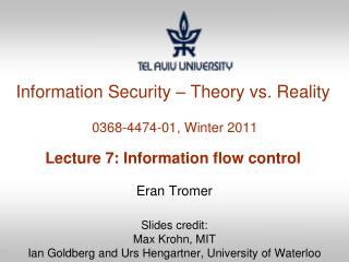 Information Security – Theory vs. Reality  0368-4474-01, Winter 2011 Lecture 7: Information flow control