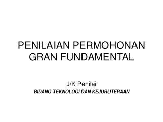 PENILAIAN PERMOHONAN GRAN FUNDAMENTAL