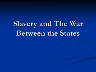 Slavery and The War Between the States