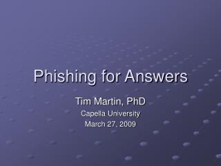Phishing for Answers