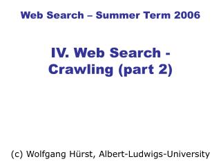 Web Search � Summer Term 2006 IV. Web Search - Crawling (part 2)