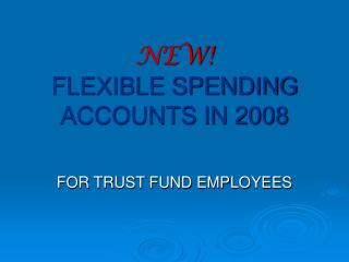 NEW! FLEXIBLE SPENDING ACCOUNTS IN 2008