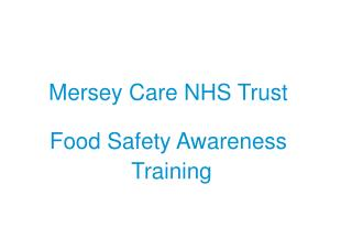 Mersey Care NHS Trust  Food Safety Awareness  Training