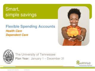 Flexible Spending Accounts Health Care  Dependent Care  		The University of Tennessee  		Plan Year:   January 1 – Decem
