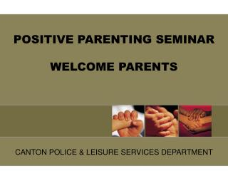 POSITIVE PARENTING SEMINAR WELCOME PARENTS