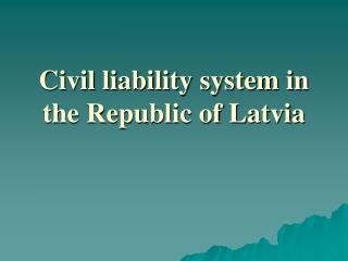 Civil liability system in the Republic of Latvia