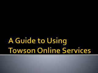 A Guide  to Using Towson  Online Services