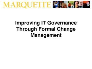 Improving IT Governance Through Formal Change Management