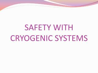 SAFETY WITH  CRYOGENIC  SYSTEMS