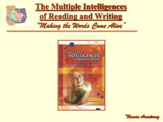 "The Multiple Intelligences  of Reading and Writing "" Making the Words Come Alive"""