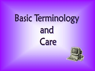 Basic Terminology  and  Care