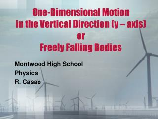 One-Dimensional Motion in the Vertical Direction (y – axis) or Freely Falling Bodies