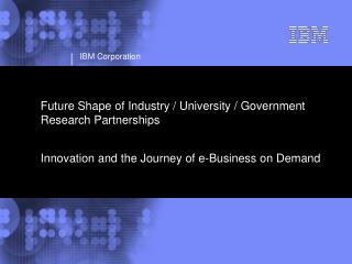 Future Shape of Industry / University / Government Research Partnerships