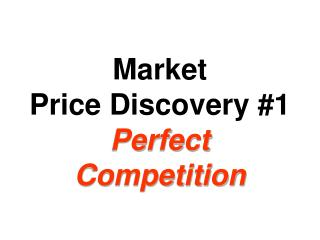 Market  Price Discovery #1 Perfect Competition