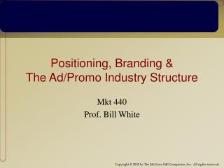 Positioning, Branding &  The Ad/Promo Industry Structure
