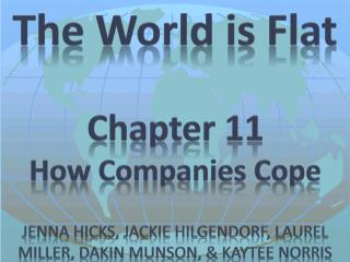 The World is Flat Chapter 11 How Companies Cope Jenna Hicks, Jackie  Hilgendorf , Laurel Miller, Dakin Munson, &  Kayte