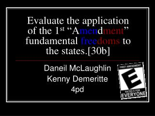 "Evaluate the application of the 1 st  ""A men d ment "" fundamental  free doms  to the states.[30b]"