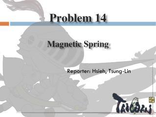 Problem 14 Magnetic Spring