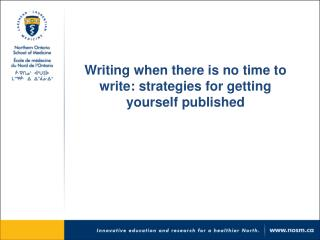 Writing when there is no time to write: strategies for getting yourself published