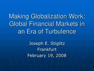 Making Globalization Work:  Global Financial Markets in an Era of Turbulence