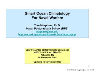 Smart Ocean Climatology For Naval Warfare Tom Murphree, Ph.D. Naval Postgraduate School (NPS) murphree@nps.edu