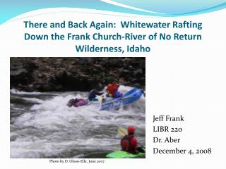 There and Back Again:  Whitewater Rafting Down the Frank Church-River of No Return Wilderness, Idaho