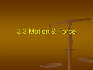 3.3 Motion & Force