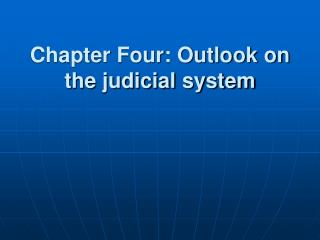 Chapter Four: Outlook on the judicial system