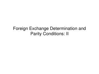 Foreign Exchange Determination and Parity Conditions: II