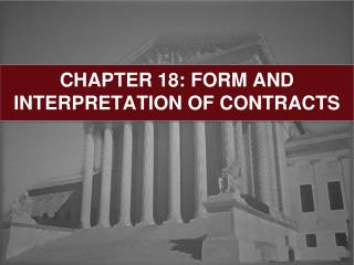 CHAPTER 18: FORM AND INTERPRETATION OF CONTRACTS