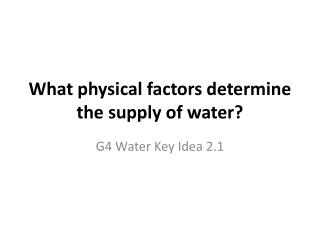 What physical factors determine the supply of water?
