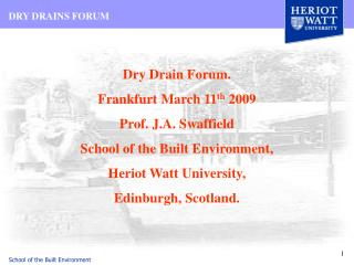 Dry Drain Forum. Frankfurt March 11 th  2009 Prof. J.A. Swaffield School of the Built Environment,  Heriot Watt Univers