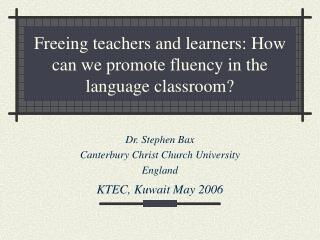 Freeing teachers and learners: How can we promote fluency in the language classroom?