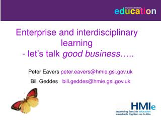 Enterprise and interdisciplinary learning  - let's talk  good business …..