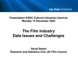 Presentation ESRC Cultural Industries Seminar Monday 15 December 2003 The Film Industry Data Issues and Challenges Davi