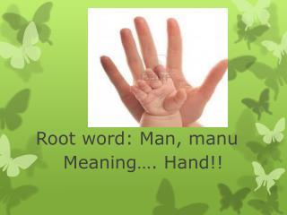 Root word: Man,  manu