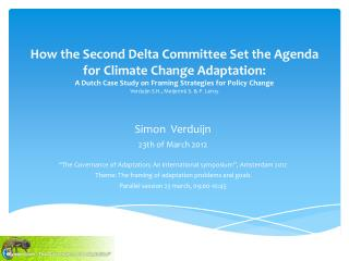 """Simon   Verduijn 23th of March 2012 """"The Governance of Adaptation; An international symposium"""", Amsterdam 2012"""