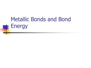 Metallic Bonds and Bond Energy