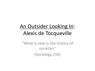 An Outsider Looking In : Alexis de Tocqueville