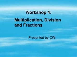 Workshop 4: Multiplication, Division and Fractions